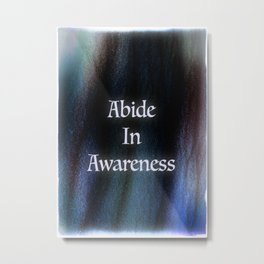Abide In Awareness Inspiration Metal Print
