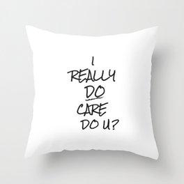 I REALLY DO CARE DO U? Throw Pillow