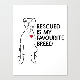 Rescued is my favourite breed Canvas Print