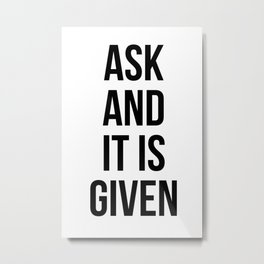 Ask and it is given Metal Print