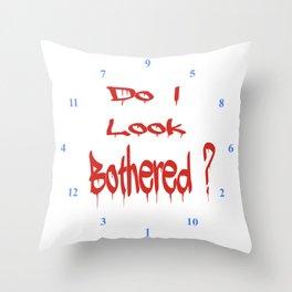 Do I look Bothered 2 ? Throw Pillow