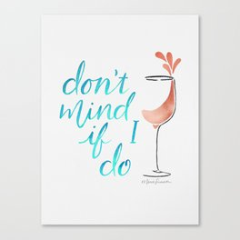 Don't Mind if I do - Rosé Canvas Print