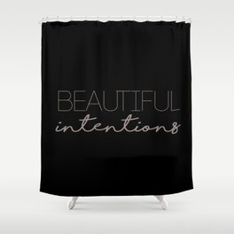 beautiful intentions Shower Curtain