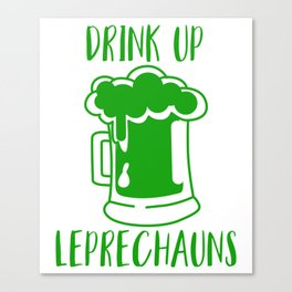 Drink Up Leprechauns Green Beer Drinking St Patricks Canvas Print
