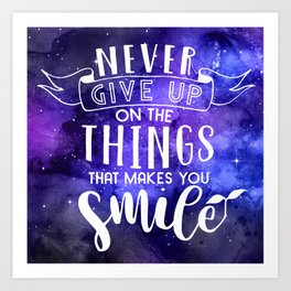 Never Give Up On The Things That Make You Smile Art Print
