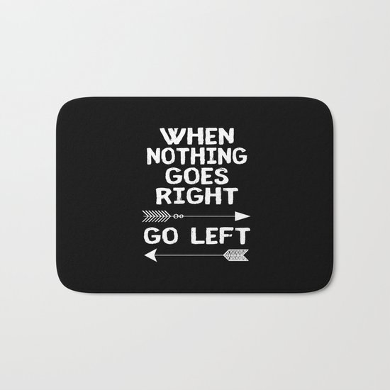 When Nothing Goes Right Go Left Bath Mat