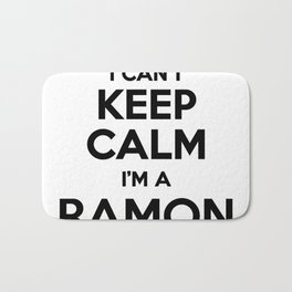 I cant keep calm I am a RAMON Bath Mat