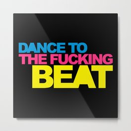 Dance F*cking Beat EDM Quote Metal Print