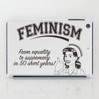 feminism iPad Cases featuring Feminism - Equality to Supremacy by Anti Liberal Art