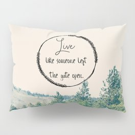 Live Like Someone Left the Gate Open Pillow Sham