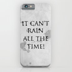 It Can't Rain All The Time. iPhone 6s Slim Case