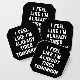 Tired Tomorrow Funny Quote Coaster