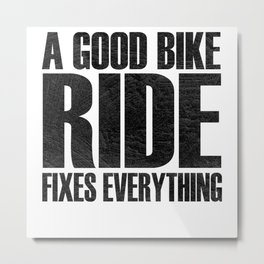 A Good Bike Ride Fixes Everything Metal Print