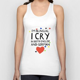 I am bilingval I cry in both english and germany t-shirts Unisex Tank Top