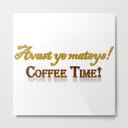 Avast ye mateys! Coffee Time! Metal Print
