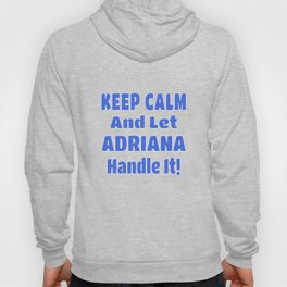 Adriana Name Gift - Keep Calm And Let  Adriana Handle It Hoody