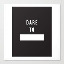 Dare to _____ Canvas Print