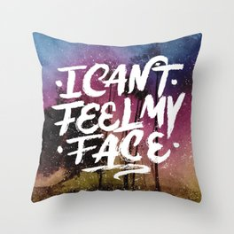 I Can't Feel My Face Throw Pillow