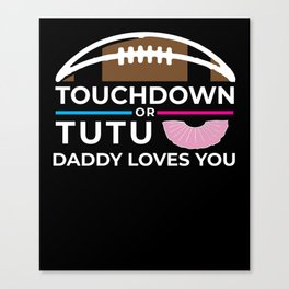 Mens Touchdown or Tutus Gender Reveal graphic Daddy Loves You Baby print Canvas Print