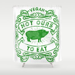 Not Ours To Eat Vegan Statement Shower Curtain