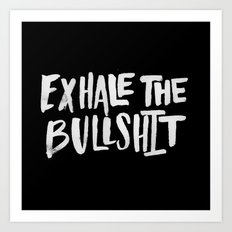 Exhale the Bullsh*t Art Print