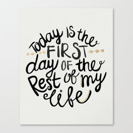 Today Is The First Day Of The Rest Of  Your Life Canvas Print