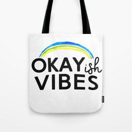 Okayish Vibes - Because Good Vibes Only is Impossible... Tote Bag