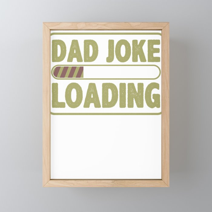 Computer Pun Dad Joke Loading Father's Day Gift Framed Mini Art Print