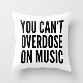 You Can't Overdose On Music Throw Pillow
