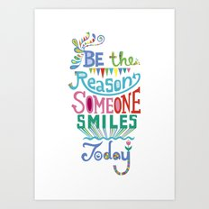 Be the Reason Someone Smiles Today Art Print