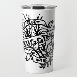 Quit Bugging Me Travel Mug
