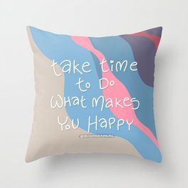 Take time to do what makes you happy - Love yourself - Self Love Warrior - mydoodlesateme Throw Pillow