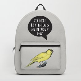 Yellow Bird Canary Funny Motivational Quote Do not let idiots ruin your day Backpack