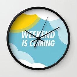 Weekend Is Coming Wall Clock