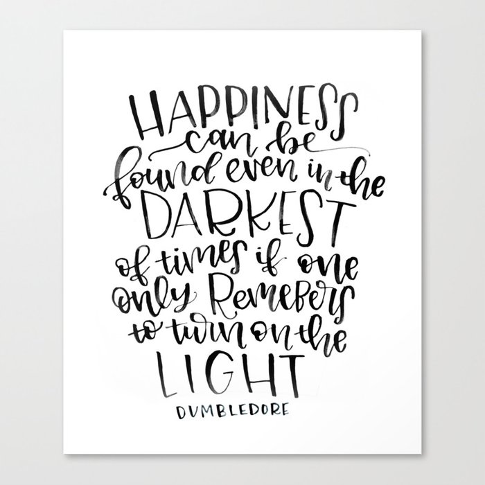 b7716c195 Happiness can be found even in the Darkest of times if one only remembers  to turn on the light Canvas Print