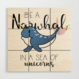 Be a Narwhal Wood Wall Art