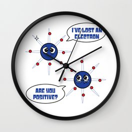 """Funny and hilarious tee made for everybody with simple text """"I've Lost An Electron Are You Positive"""" Wall Clock"""