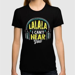 LaLaLa I Cant Hear You Headphones Funny Music Lover T-shirt