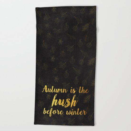 Autum is the hush before winter- Gold Typography on chalkboard Beach Towel