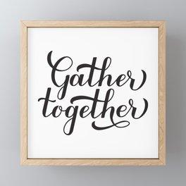 Gather Together  hand lettering  Framed Mini Art Print