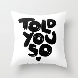 Told U So Throw Pillow