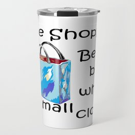 Gone Shopping Be Back when the Mall Closes Travel Mug