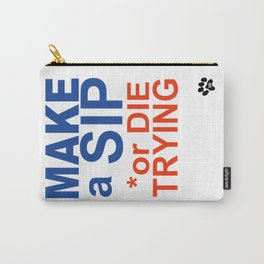 MAKE a SIP or DIE TRYING Carry-All Pouch