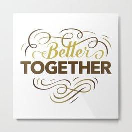 Better together Metal Print