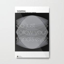 Follow Your Mind's Eye Metal Print