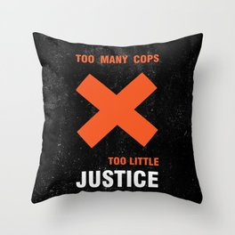 Too many cops, too little justice anti police brutality artwork Throw Pillow