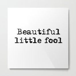 Beautiful little fool - F Scott Fitzgerald Metal Print