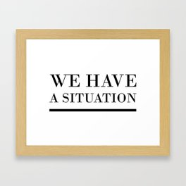 We have a Situation Framed Art Print