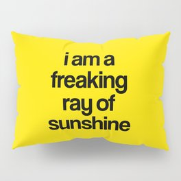i am a freaking ray of sunshine Pillow Sham
