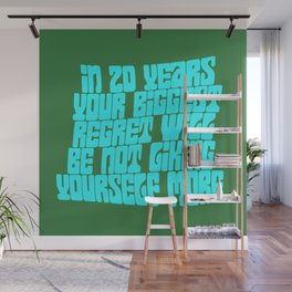 In 20 Years Your Biggest Regret Will Be Not Liking Yourself More Wall Mural